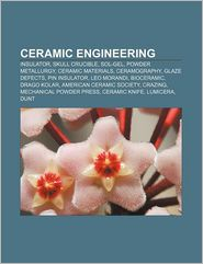 Ceramic engineering: Insulator, Skull crucible, Sol-gel, Powder metallurgy, Ceramic materials, Ceramography, Glaze defects, Pin insulator - Source: Wikipedia