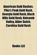 American Gold Rushes: Pike's Peak Gold Rush, Georgia Gold Rush, Black Hills Gold Rush, Holcomb Valley, Alder Gulch, Carolina Gold Rush