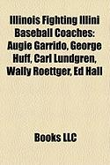 Illinois Fighting Illini Baseball Coaches: Augie Garrido, George Huff, Carl Lundgren, Wally Roettger, Ed Hall