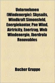 Unternehmen (Windenergie): Windkraftanlagenhersteller, Siemens, Enercon, Repower Systems, Bard Holding, Liste Von Windkraftanlagenherstellern - Bucher Gruppe (Editor)