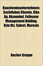 Bauchemieunternehmen: Hersteller Von Beschichtungswerkstoffen, Deloro Stellite, DuPont, Thaletec, Pfaudler Werke, Sachtleben Chemie - Bucher Gruppe (Editor)