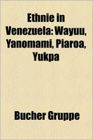 Ethnie in Venezuela: Wayapopih Wi, Orinoko-Parima-Kulturen, Puinave, Yanomami, Way U, E' EPA, de' Ruwa, Yukpa, Bar, Baniwa - Bucher Gruppe (Editor)