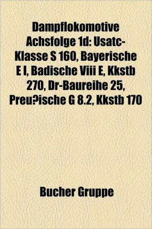 Dampflokomotive Achsfolge 1d: Usatc-Klasse S 160, Bayerische E I, Badische VIII E, Kkstb 270, Dr-Baureihe 25, Preuische G 8.2, Kkstb 170