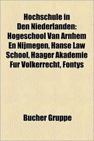Hochschule in Den Niederlanden: Kunsthochschule in Den Niederlanden, Musikhochschule in Den Niederlanden, Universit T in Den Niederlanden - Bucher Gruppe (Editor)