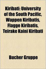 Kiribati: Geographie (Kiribati), Geschichte (Kiribati), Gilbertinseln, Kiribatier, Kultur (Kiribati), Liste (Kiribati), Phoenixi - Bucher Gruppe (Editor)