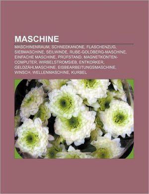 Maschine: Maschinenraum, Schneekanone, Flaschenzug, Siebmaschine, Seilwinde, Rube-Goldberg-Maschine, Einfache Maschine, PR Fstan - Quelle Wikipedia, Bucher Gruppe (Editor)