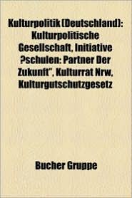 Kulturpolitik (Deutschland): Kulturhoheit Der L Nder, Nationalsozialistische Filmpolitik, Causa Kirchner, Goethe-Institut - Bucher Gruppe (Editor)