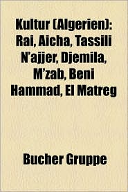 Kultur (Algerien): Algerischer Film, K Nstler (Algerien), Frantz Fanon, Assia Djebar, Tend, Ra, Sebiba, Tahardent, Yasmina Khadra - Bucher Gruppe (Editor)