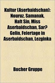 Kultur (Aserbaidschan): Aserbaidschanische Kunst, Aserbaidschanische Musik, Aserbaidschanischer Tanz, Film in Aserbaidschan - Bucher Gruppe (Editor)