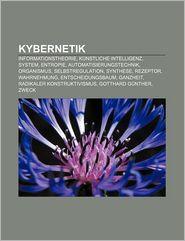 Kybernetik: Informationstheorie, K Nstliche Intelligenz, System, Entropie, Automatisierungstechnik, Organismus, Selbstregulation, - Quelle Wikipedia, Bucher Gruppe (Editor)