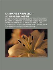 Landkreis Neuburg-Schrobenhausen: Baudenkmal Im Landkreis Neuburg-Schrobenhausen, Bauwerk Im Landkreis Neuburg-Schrobenhausen - Quelle Wikipedia, Bucher Gruppe (Editor)