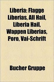 Liberia: Architektur (Liberia), Bildung in Liberia, Ethnie in Liberia, Geographie (Liberia), Geschichte (Liberia), Kultur (Libe - Bucher Gruppe (Editor)