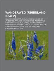 Wanderweg (Rheinland-Pfalz): Wanderwege Im Pf Lzerwald, Rheinhessischer Jakobsweg, Pf Lzischer Jakobsweg, Westerwald-Steig, Rheinsteig - Quelle Wikipedia, Bucher Gruppe (Editor)