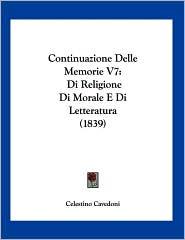Continuazione Delle Memorie V7: Di Religione Di Morale E Di Letteratura (1839) - Celestino Cavedoni