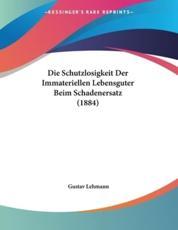 Die Schutzlosigkeit Der Immateriellen Lebensguter Beim Schadenersatz (1884) - Gustav Lehmann