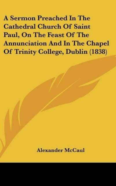 A Sermon Preached In The Cathedral Church Of Saint Paul, On The Feast Of The Annunciation And In The Chapel Of Trinity College, Dublin (1838) als ... - Kessinger Publishing, LLC