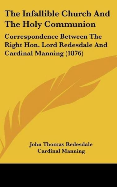 The Infallible Church And The Holy Communion - John Thomas Redesdale#Cardinal Manning