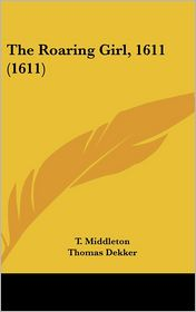 The Roaring Girl, 1611 (1611)