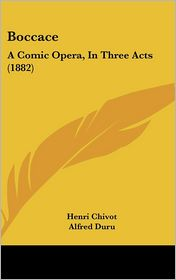 Boccace: A Comic Opera, in Three Acts (1882) - Henri Chivot, Alfred Duru, B.F. Wyatt-Smith (Translator)
