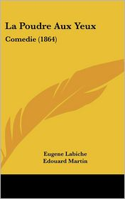 La Poudre Aux Yeux: Comedie (1864) - Eugene Labiche, Edouard Martin, Ferdinand Bocher