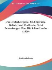 Das Deutsche Njassa- Und Ruwuma-Gebiet, Land Und Leute, Nebst Bemerkungen Uber Die Schire-Lander (1909) - Friedrich Fulleborn
