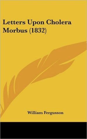 Letters Upon Cholera Morbus (1832)