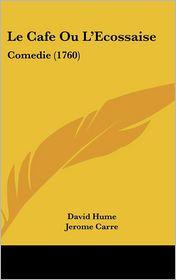 Le Cafe Ou L'Ecossaise: Comedie (1760) - David Hume, Jerome Carre (Translator)
