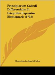 Principiorum Calculi Differentialis Et Integralis Expositio Elementaris (1795) - Simon-Antoine-Jean L'Huilier