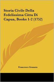 Storia Civile Della Fedelissima Cittadi Capua, Books 1-2 (1752)