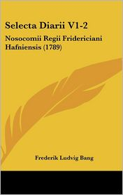 Selecta Diarii V1-2: Nosocomii Regii Fridericiani Hafniensis (1789) - Frederik Ludvig Bang