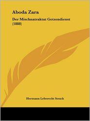 Aboda Zara: Der Mischnatraktat Gotzendienst (1888) - Hermann Leberecht Strack (Editor)