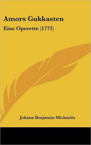 Amors Gukkasten: Eine Operette (1772)