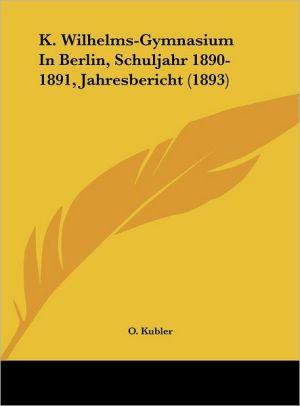 K. Wilhelms-Gymnasium In Berlin, Schuljahr 1890-1891, Jahresbericht (1893)