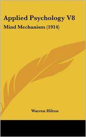Applied Psychology V8: Mind Mechanism (1914) - Warren Hilton