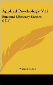 Applied Psychology V11: External Efficiency Factors (1914) - Warren Hilton