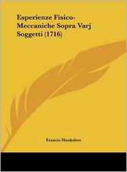 Esperienze Fisico-Meccaniche Sopra Varj Soggetti (1716) - Francis Hauksbee