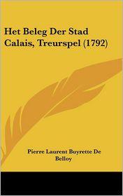 Het Beleg Der Stad Calais, Treurspel (1792) - Pierre Laurent Buyrette De Belloy