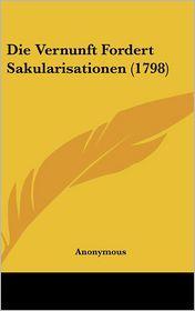 Die Vernunft Fordert Sakularisationen (1798) - Anonymous