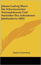 Johann Ludwig Muret Ein Schweizerischer Nationalokonom Und Statistiker Des Achtzehnten Jahrhunderts (1893)