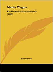 Moritz Wagner: Ein Deutsches Forscherleben (1888) - Karl Scherzer
