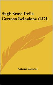 Sugli Scavi Della Certosa Relazione (1871) - Antonio Zannoni