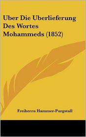 Uber Die Uberlieferung Des Wortes Mohammeds (1852) - Freiherrn Hammer-Purgstall