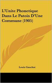 L'Unite Phonetique Dans Le Patois D'Une Commune (1905) - Louis Gauchat