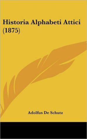 Historia Alphabeti Attici (1875) - Adolfus De Schutz