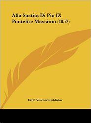 Alla Santita Di Pio IX Pontefice Massimo (1857) - Carlo Vincenzi Carlo Vincenzi Publisher