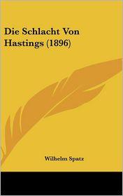 Die Schlacht Von Hastings (1896) - Wilhelm Spatz