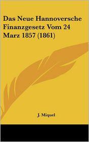Das Neue Hannoversche Finanzgesetz Vom 24 Marz 1857 (1861)