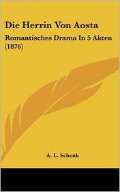 Die Herrin Von Aosta: Romantisches Drama In 5 Akten (1876) - A.L. Schenk