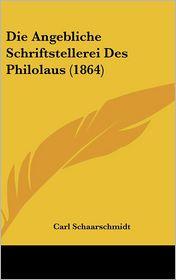 Die Angebliche Schriftstellerei Des Philolaus (1864) - Carl Schaarschmidt