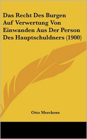 Das Recht Des Burgen Auf Verwertung Von Einwanden Aus Der Person Des Hauptschuldners (1900)